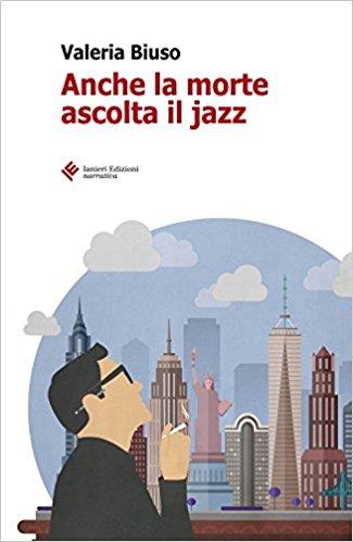 Anche la morte ascolta il jazz, il libro di Valeria Biuso