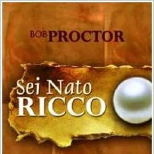Sei nato ricco di Bob Proctor